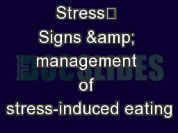 Stress	 Signs & management of stress-induced eating