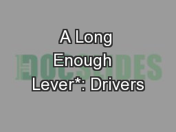 A Long Enough  Lever*: Drivers