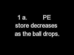 1 a.         PE   store decreases as the ball drops.