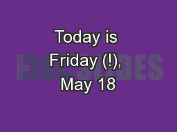 Today is Friday (!), May 18