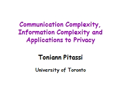 Communication Complexity, Information Complexity and Applications to Privacy