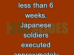 Japanese Domination In less than 6 weeks, Japanese soldiers executed approximately 350,000 Chinese
