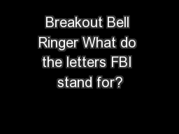 Breakout Bell Ringer What do the letters FBI stand for?