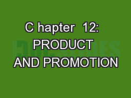 C hapter  12:  PRODUCT AND PROMOTION