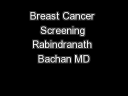 Breast Cancer Screening Rabindranath Bachan MD