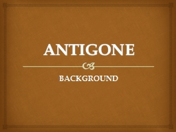 ANTIGONE BACKGROUND BIOGRAPHY