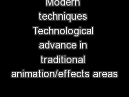 Modern techniques Technological advance in traditional animation/effects areas
