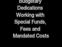 Budgetary Dedications Working with Special Funds, Fees and Mandated Costs