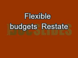 Flexible budgets  Restate