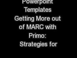 Powerpoint Templates Getting More out of MARC with Primo: Strategies for