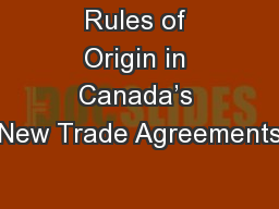 Rules of Origin in Canada�s New Trade Agreements
