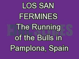 LOS SAN FERMINES The Running of the Bulls in Pamplona, Spain
