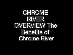 CHROME RIVER OVERVIEW The Benefits of Chrome River