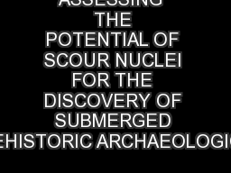 ASSESSING  THE POTENTIAL OF SCOUR NUCLEI FOR THE DISCOVERY OF SUBMERGED PREHISTORIC ARCHAEOLOGICAL