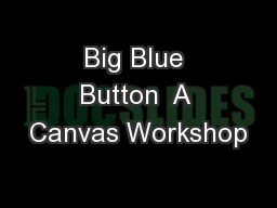 Big Blue Button  A Canvas Workshop