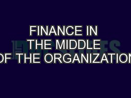 FINANCE IN THE MIDDLE OF THE ORGANIZATION