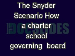 The Snyder Scenario How a charter school governing  board