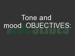 Tone and mood  OBJECTIVES: