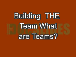 Building  THE  Team What are Teams?