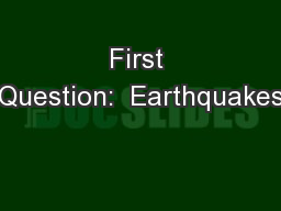 First Question:  Earthquakes