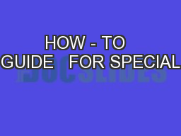 HOW - TO  GUIDE   FOR SPECIAL