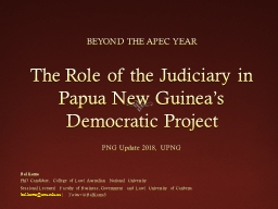 BEYOND THE APEC YEAR The Role of the Judiciary in Papua New Guinea's Democratic Project