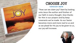 Choose Joy  �How can we claim joy? Start by looking unto Jesus the author and finisher of our fai