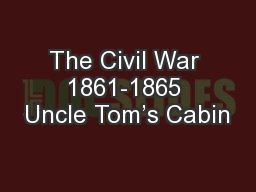 The Civil War 1861-1865 Uncle Tom's Cabin