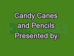 Candy Canes and Pencils Presented by: