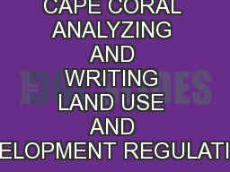 CITY OF CAPE CORAL ANALYZING AND WRITING LAND USE AND DEVELOPMENT REGULATIONS