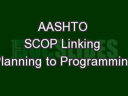 AASHTO SCOP Linking Planning to Programming