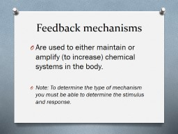Feedback mechanisms Are used to either maintain or amplify (to increase) chemical systems in the bo