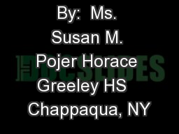 By:  Ms. Susan M. Pojer Horace Greeley HS   Chappaqua, NY PowerPoint PPT Presentation
