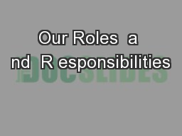 Our Roles  a nd  R esponsibilities
