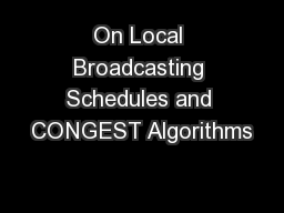 On Local Broadcasting Schedules and CONGEST Algorithms