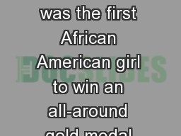 Gabby Douglas She was the first African American girl to win an all-around gold medal.