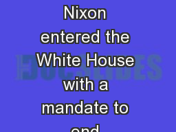 1968 Election President Nixon entered the White House with a mandate to end America's participati