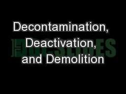 Decontamination, Deactivation, and Demolition