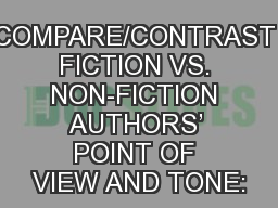 COMPARE/CONTRAST FICTION VS. NON-FICTION AUTHORS' POINT OF VIEW AND TONE:
