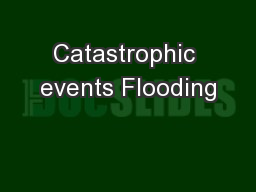Catastrophic events Flooding