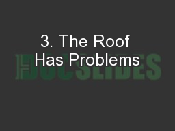 3. The Roof Has Problems PowerPoint PPT Presentation