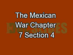 The Mexican War Chapter 7 Section 4