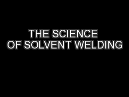 THE SCIENCE OF SOLVENT WELDING