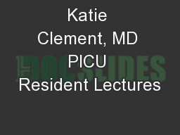 Katie Clement, MD PICU Resident Lectures