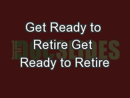 Get Ready to Retire Get Ready to Retire