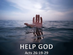 HELP GOD Acts 26:19-29 HELP GOD PowerPoint PPT Presentation
