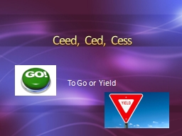 Ceed, Ced, Cess To Go or Yield