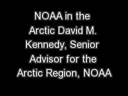 NOAA in the Arctic David M. Kennedy, Senior Advisor for the Arctic Region, NOAA