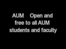 AUM  � Open and free to all AUM students and faculty