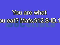 You are what you eat? Mafs.912.S-ID.1.1